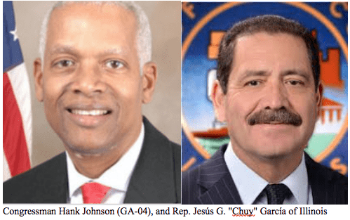 "Congressman Hank Johnson (GA-04), and Rep. Jesús G. ""Chuy"" García of Illinois"